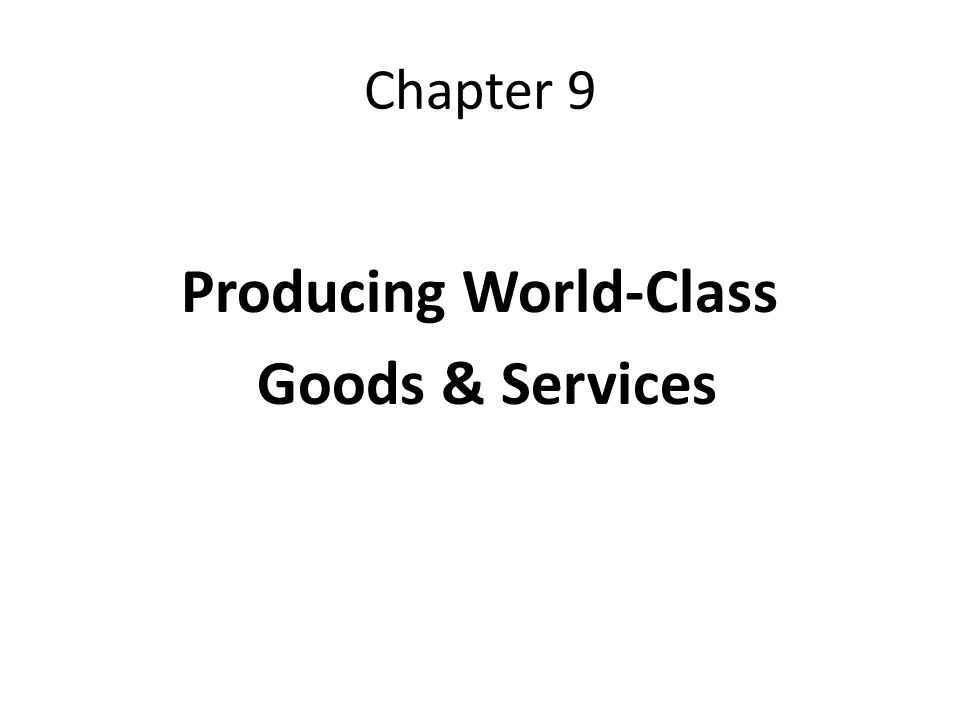 Chapter 9 Producing World-Class Goods & Services