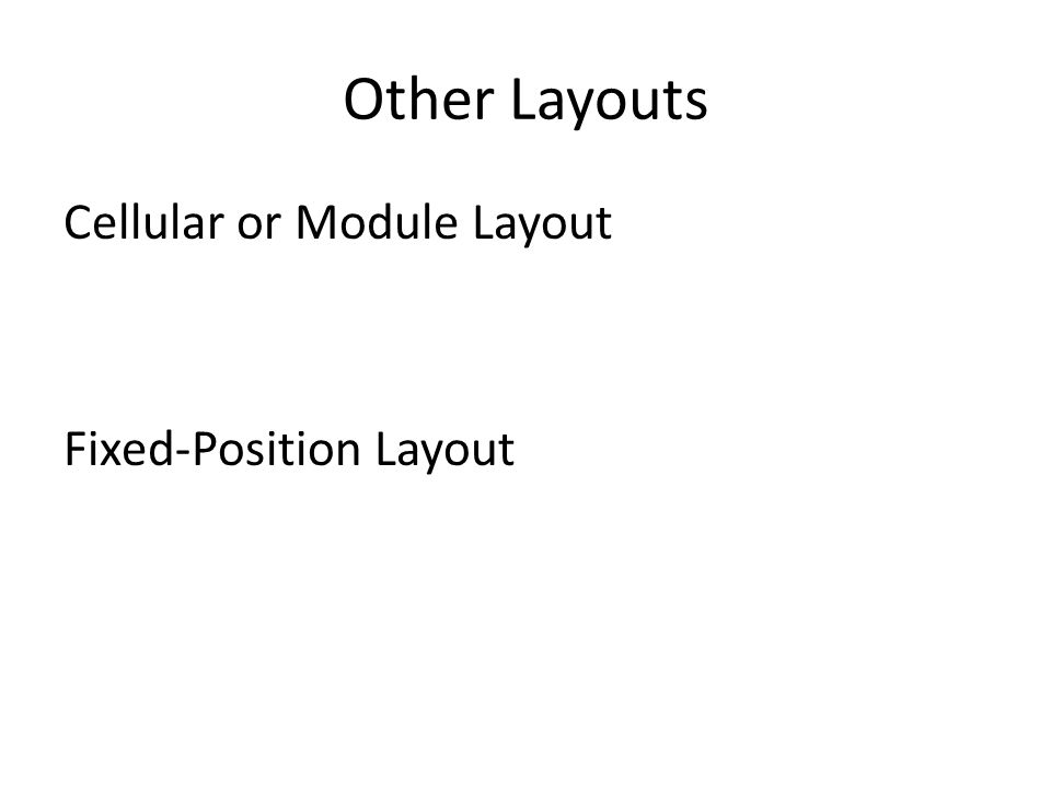 Other Layouts Cellular or Module Layout Fixed-Position Layout