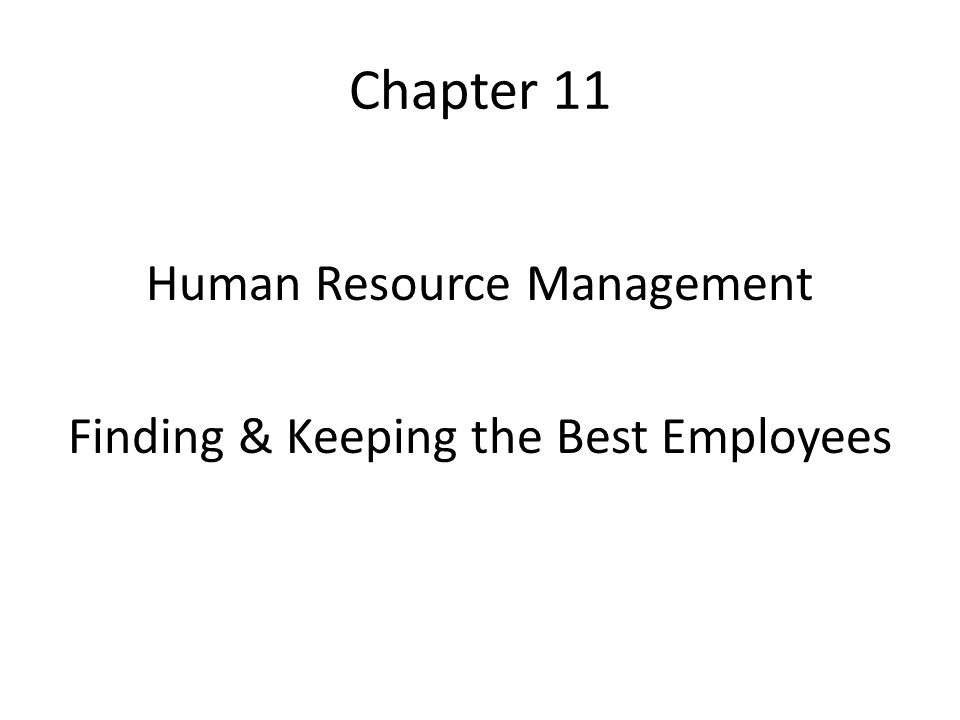 Chapter 11 Human Resource Management Finding & Keeping the Best Employees