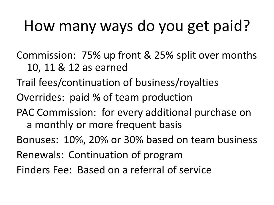 How many ways do you get paid.