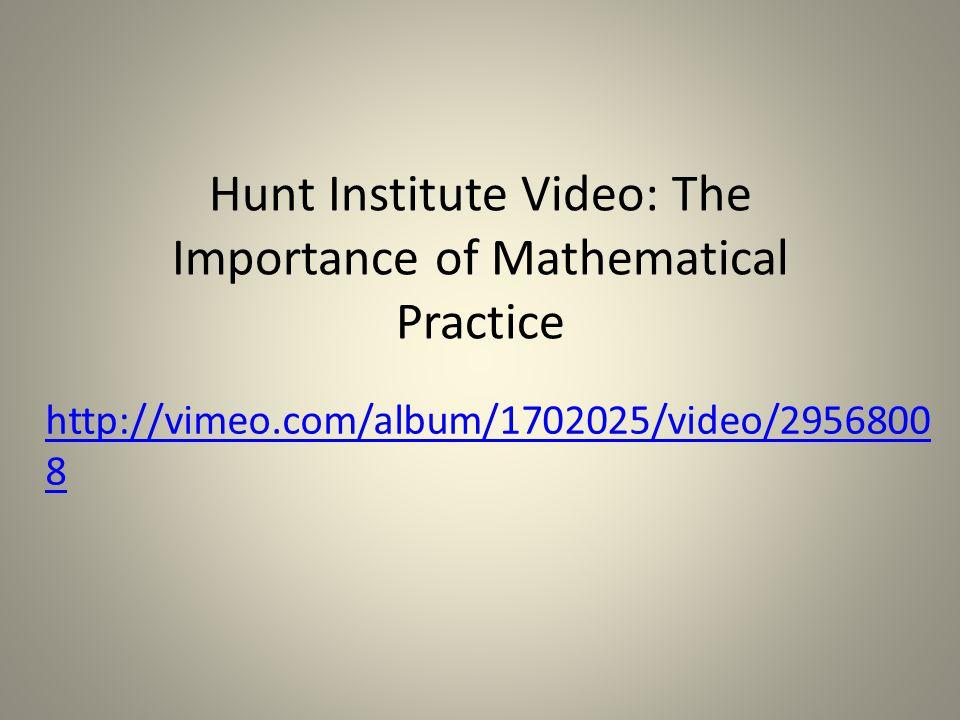 Hunt Institute Video: The Importance of Mathematical Practice http://vimeo.com/album/1702025/video/2956800 8