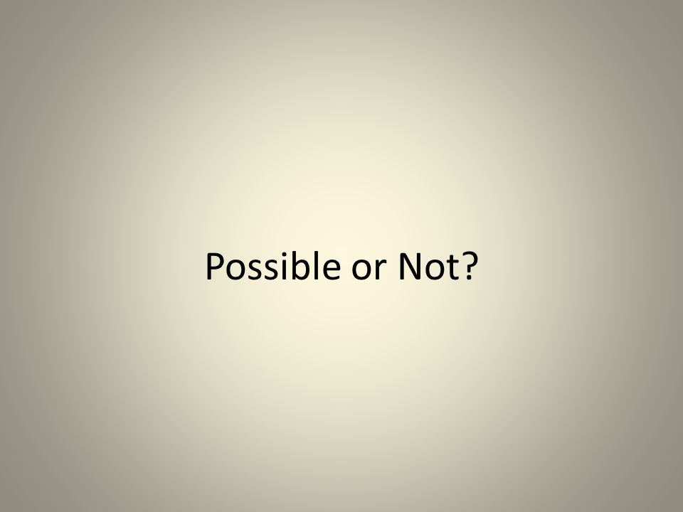 Possible or Not