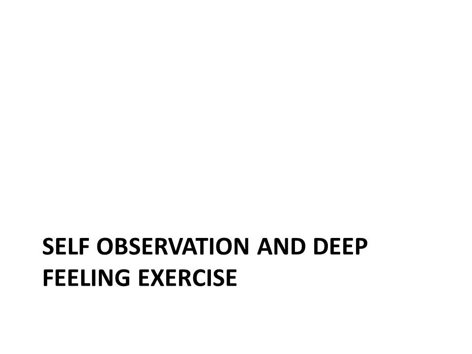 SELF OBSERVATION AND DEEP FEELING EXERCISE