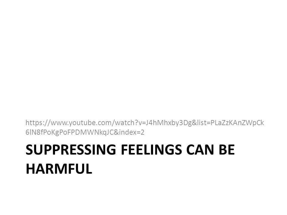 SUPPRESSING FEELINGS CAN BE HARMFUL https://www.youtube.com/watch?v=J4hMhxby3Dg&list=PLaZzKAnZWpCk 6lN8fPoKgPoFPDMWNkqJC&index=2