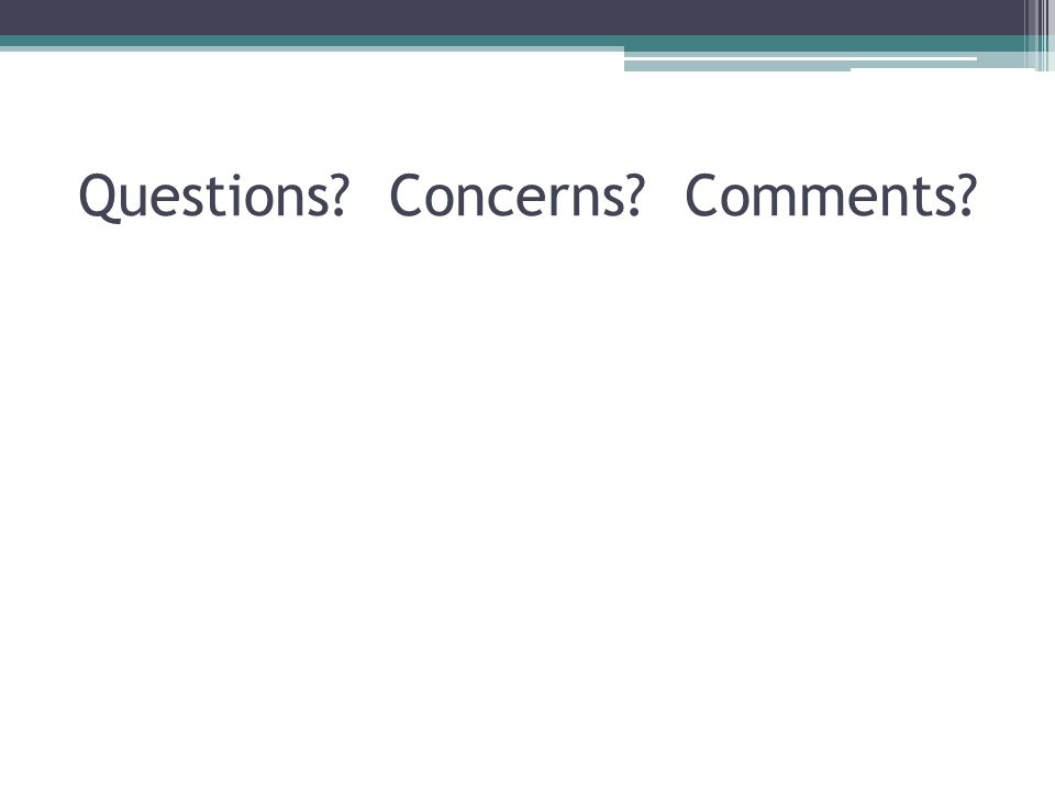 Questions Concerns Comments