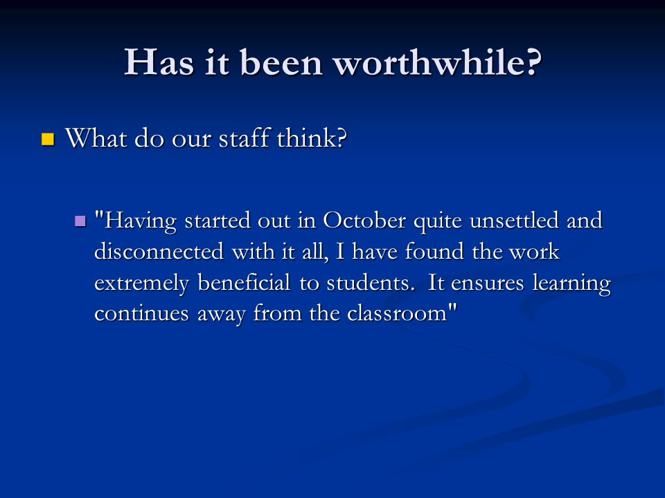 Has it been worthwhile. What do our staff think. What do our staff think.