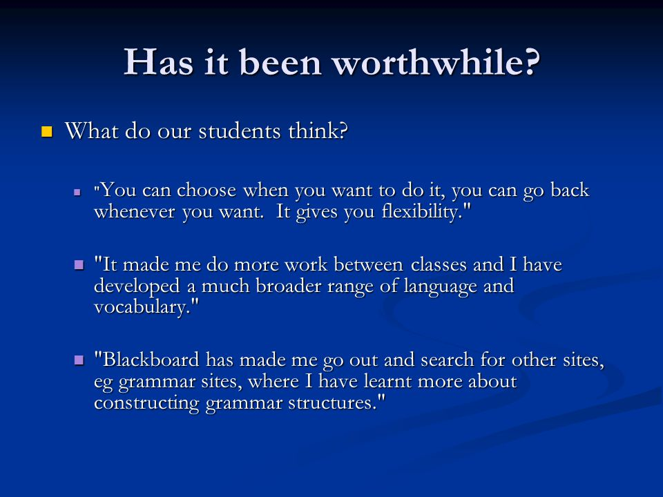 Has it been worthwhile. What do our students think.
