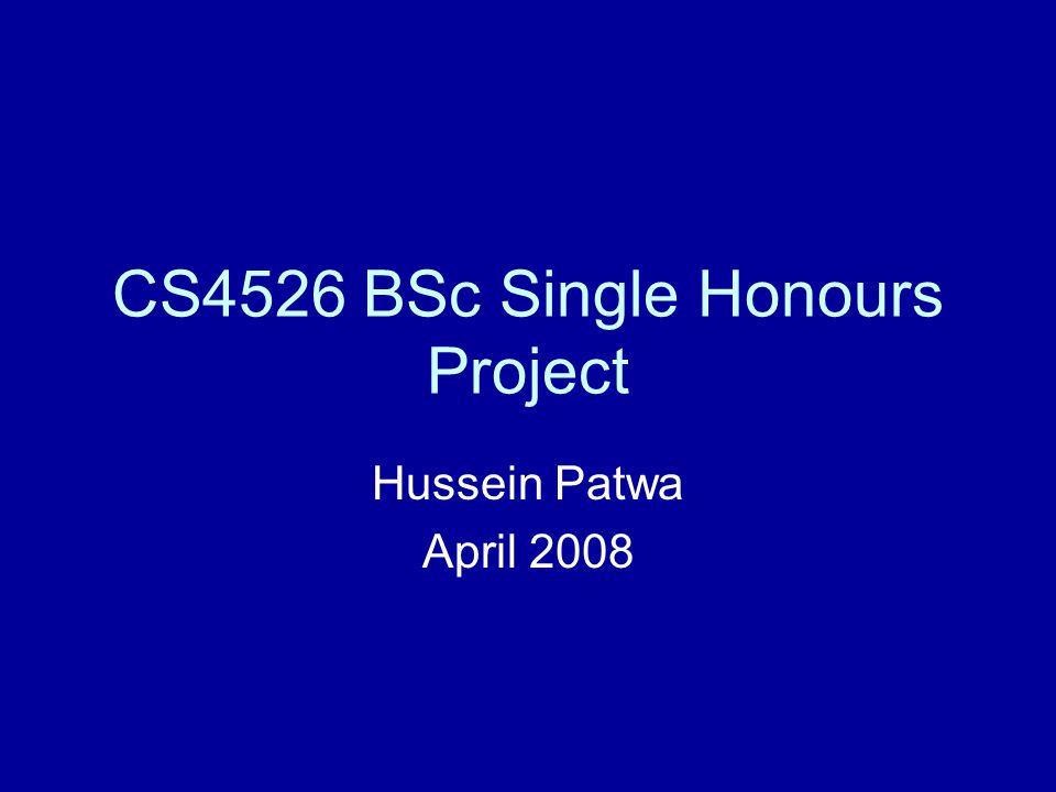 CS4526 BSc Single Honours Project Hussein Patwa April 2008