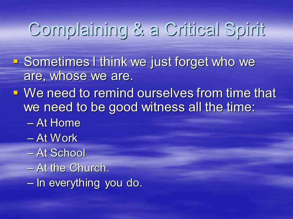 Complaining & a Critical Spirit  Sometimes I think we just forget who we are, whose we are.