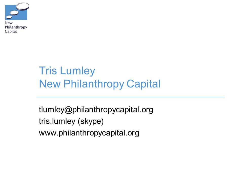 Tris Lumley New Philanthropy Capital tlumley@philanthropycapital.org tris.lumley (skype) www.philanthropycapital.org