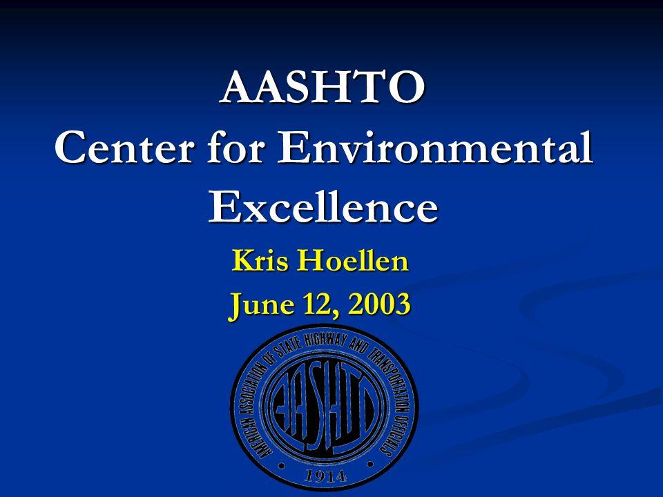 AASHTO Center for Environmental Excellence Kris Hoellen June 12, 2003