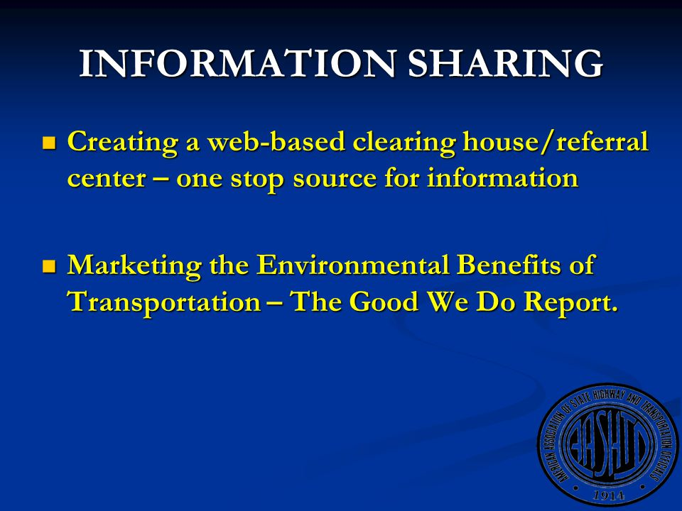INFORMATION SHARING Creating a web-based clearing house/referral center – one stop source for information Creating a web-based clearing house/referral center – one stop source for information Marketing the Environmental Benefits of Transportation – The Good We Do Report.
