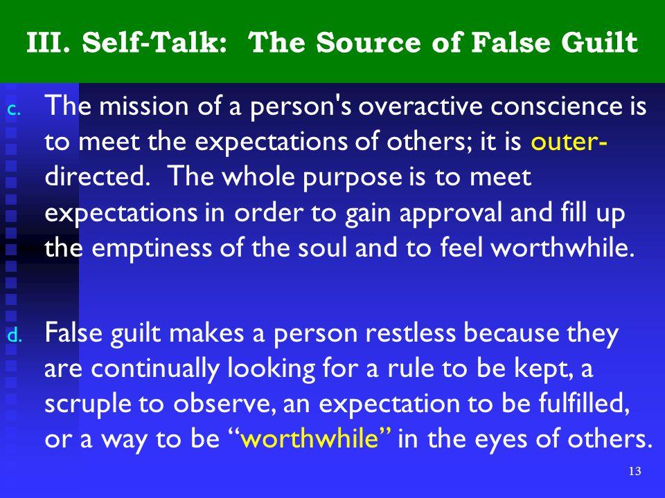 13 III. Self-Talk: The Source of False Guilt c.