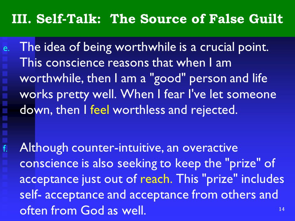 14 III. Self-Talk: The Source of False Guilt e. The idea of being worthwhile is a crucial point.