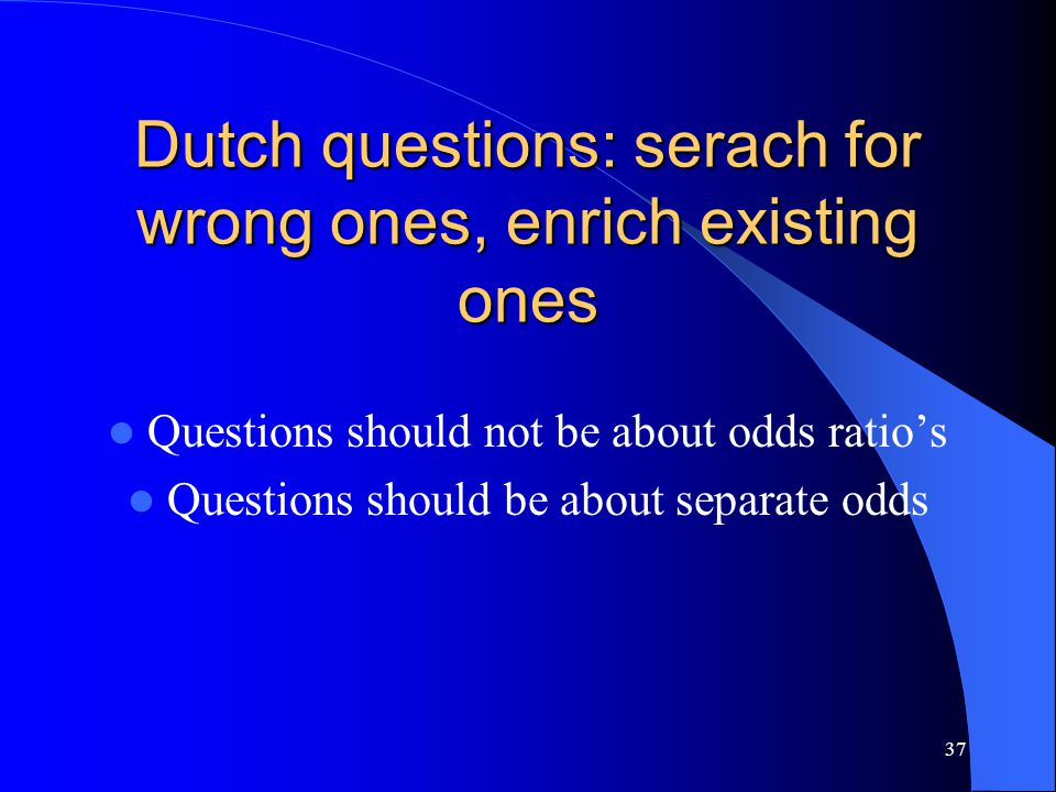 37 Dutch questions: serach for wrong ones, enrich existing ones Questions should not be about odds ratio's Questions should be about separate odds