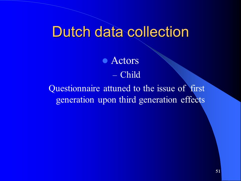51 Dutch data collection Actors – Child Questionnaire attuned to the issue of first generation upon third generation effects