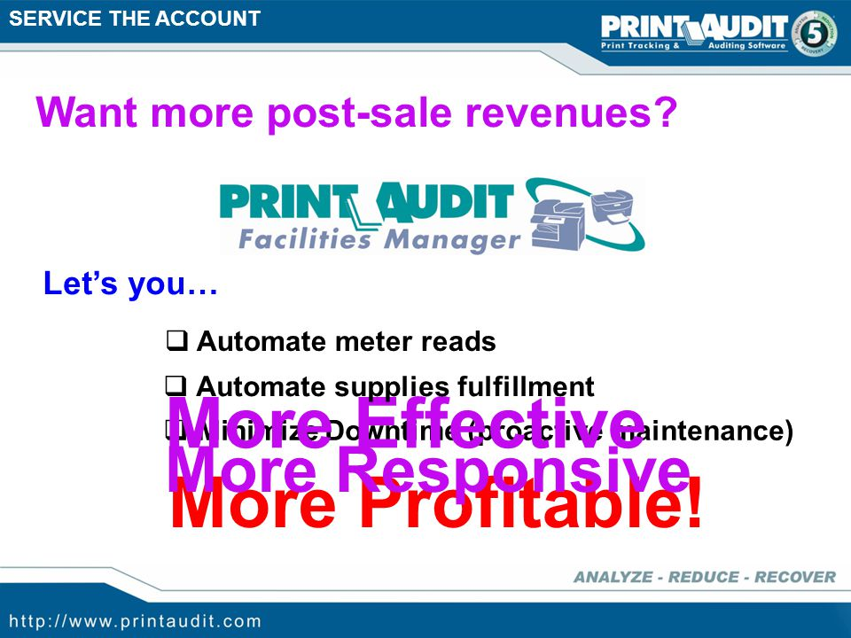 Facilitate Equipment Sales Prospecting Clients Identifying Opportunity Service the Account Rapid Assessment Key (RAK) Print Audit Facilities Manager (FM) Print Audit has tools for… Enhanced Proposal Building Print Audit 5 – Reduction & Recovery E-Copy Connector & Copy Audit Print Audit 5 – Assessor Analysis Reporting
