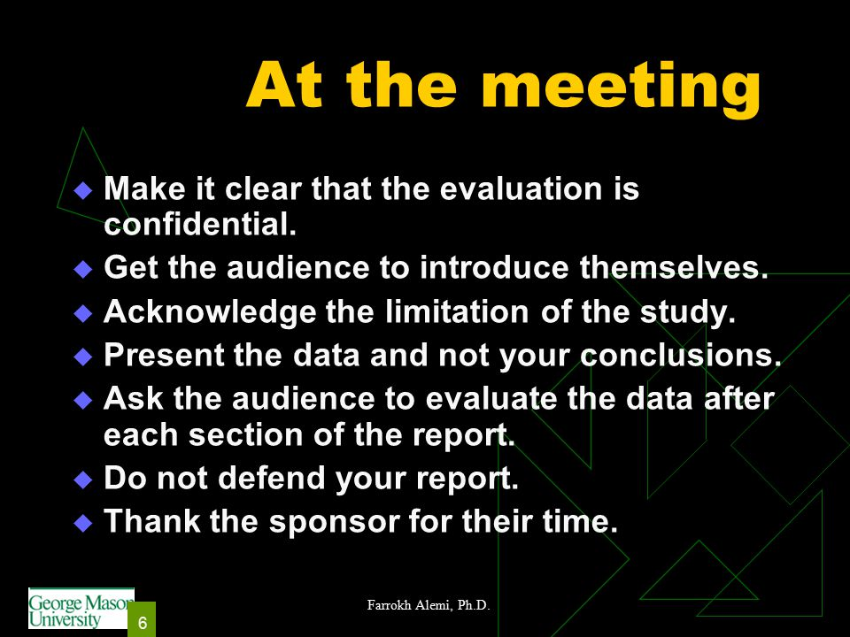 Farrokh Alemi, Ph.D. 6 At the meeting  Make it clear that the evaluation is confidential.