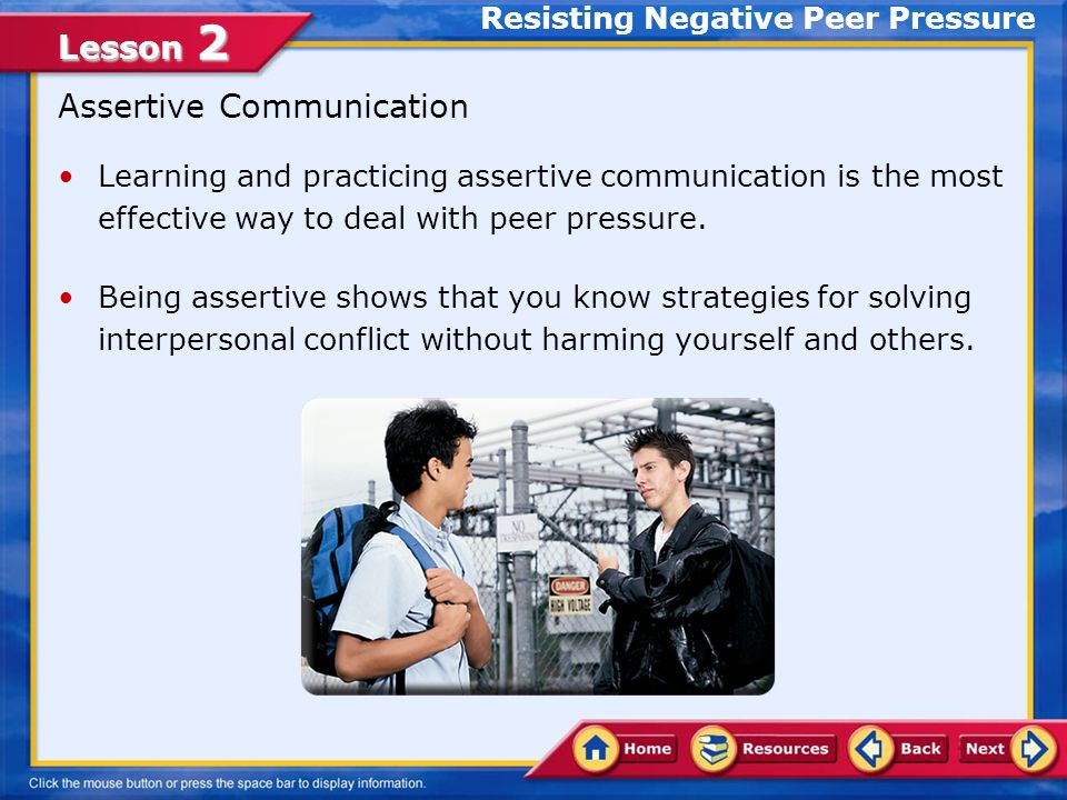 Lesson 2 Passive and Aggressive Responses Passive Responses To some people, a passive response to negative peer pressure seems more natural.passive Teens who respond passively to peer pressure may believe they are making friends by going along.