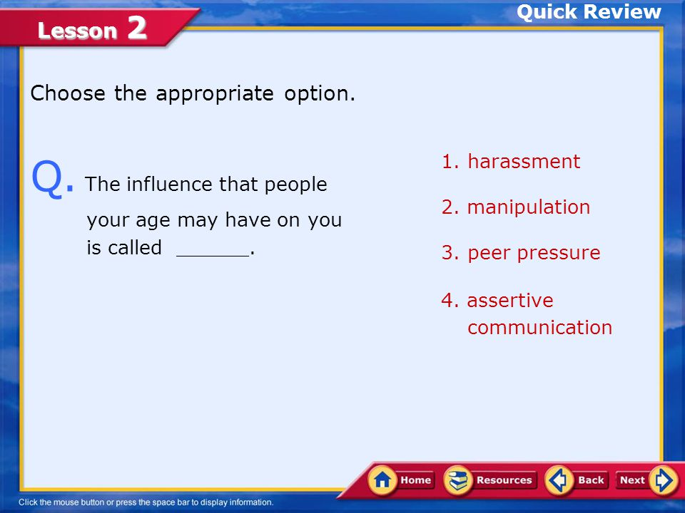 Lesson 2 Learning and practicing assertive communication is the most effective way to deal with peer pressure.