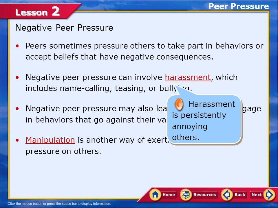 Lesson 2 Peer Pressure Your peers can sometimes influence how you think, feel, and act.