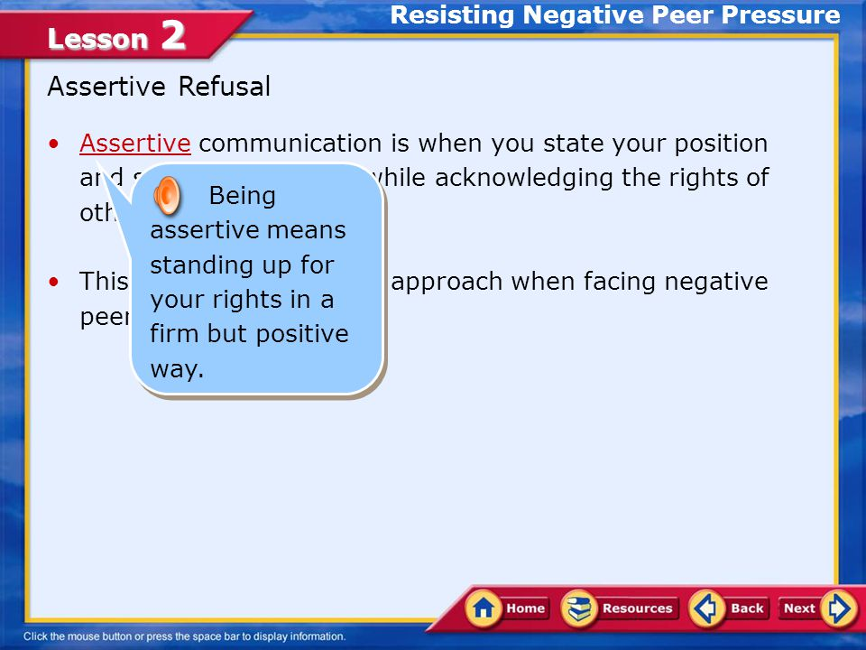 Lesson 2 Peers sometimes pressure others to take part in behaviors or accept beliefs that have negative consequences.