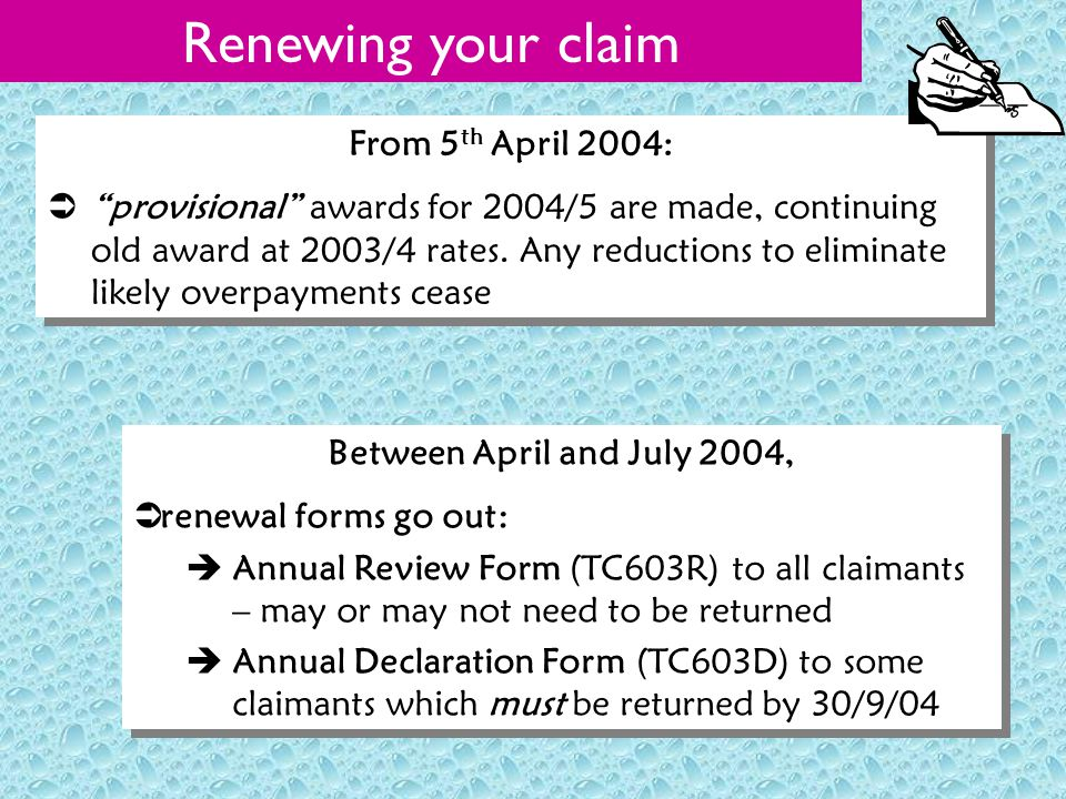 Renewing your claim From 5 th April 2004:  provisional awards for 2004/5 are made, continuing old award at 2003/4 rates.