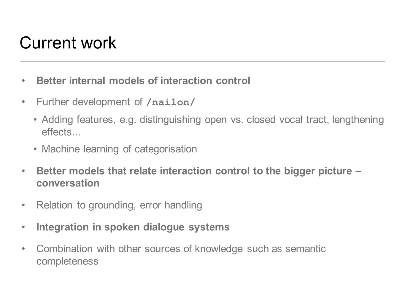 Current work Better internal models of interaction control Further development of /nailon/ Adding features, e.g.