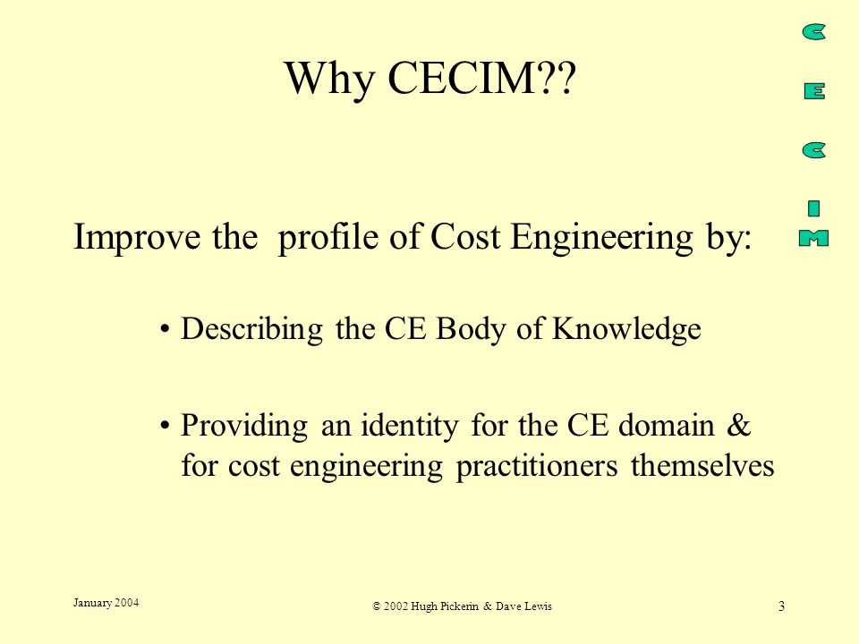 © 2002 Hugh Pickerin & Dave Lewis 3 January 2004 Why CECIM .