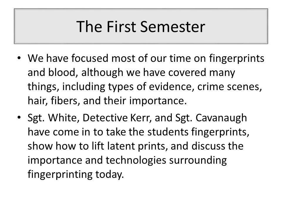 More from First Semester We also studied historic cases, infamous criminals, careers, and books on forensics.