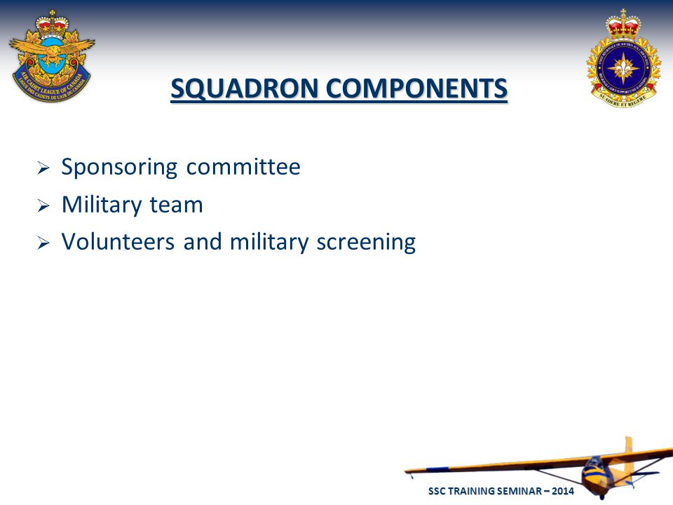 SSC TRAINING SEMINAR – 2014 16 SQUADRON COMPONENTS  Sponsoring committee  Military team  Volunteers and military screening