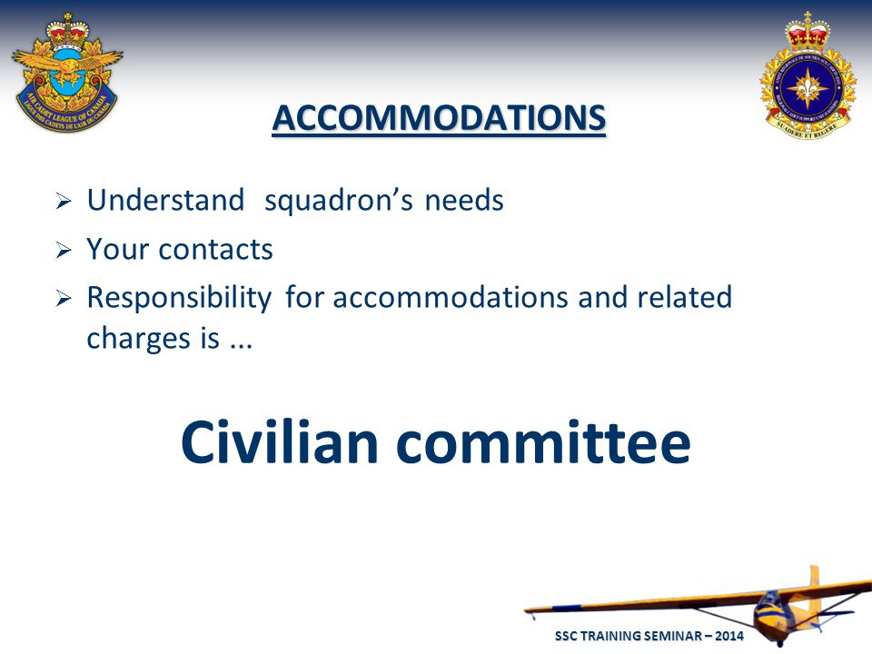 SSC TRAINING SEMINAR – 2014 24 ACCOMMODATIONS  Understand squadron's needs  Your contacts  Responsibility for accommodations and related charges is...
