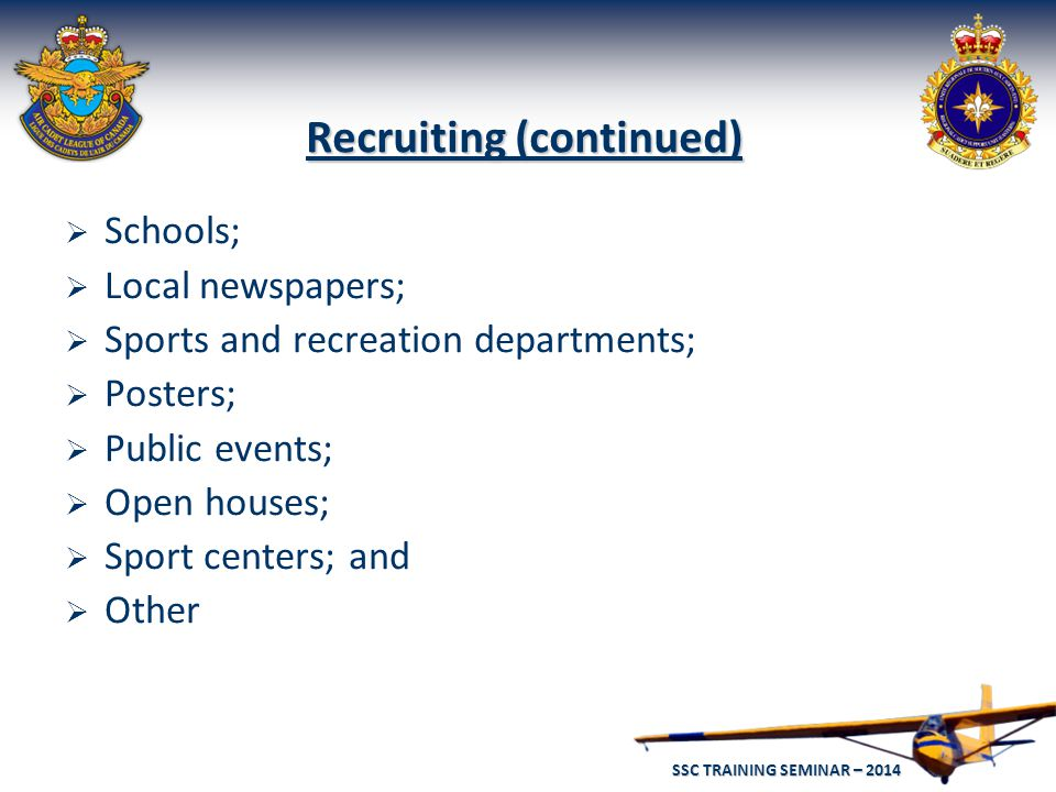 SSC TRAINING SEMINAR – 2014 30  Schools;  Local newspapers;  Sports and recreation departments;  Posters;  Public events;  Open houses;  Sport centers; and  Other Recruiting (continued)