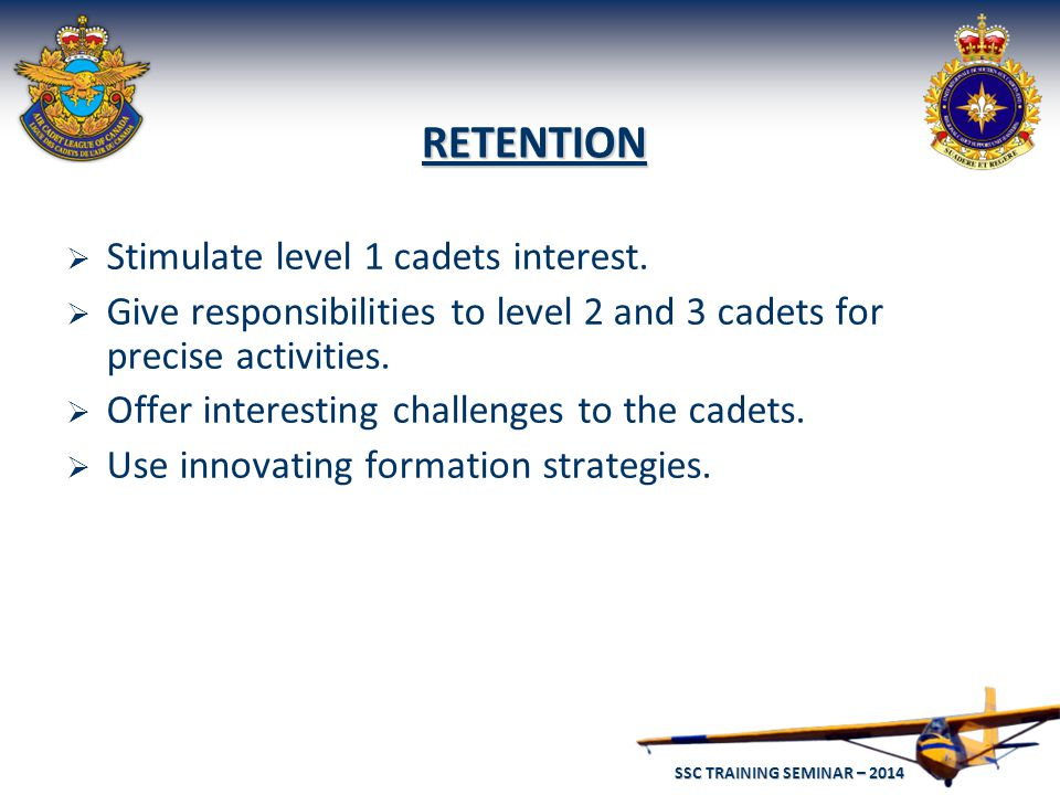 SSC TRAINING SEMINAR – 2014 31 RETENTION  Stimulate level 1 cadets interest.