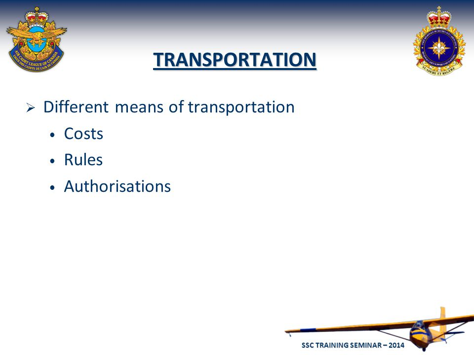 SSC TRAINING SEMINAR – 2014 32 TRANSPORTATION  Different means of transportation Costs Rules Authorisations