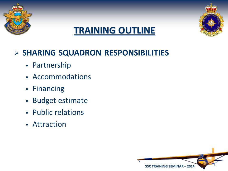 SSC TRAINING SEMINAR – 2014 5  SHARING SQUADRON RESPONSIBILITIES (continued) Retention Transportation General discipline Rewards, promotions and summer courses Annual Review organization Shared Management Responsibilities TRAINING OUTLINE