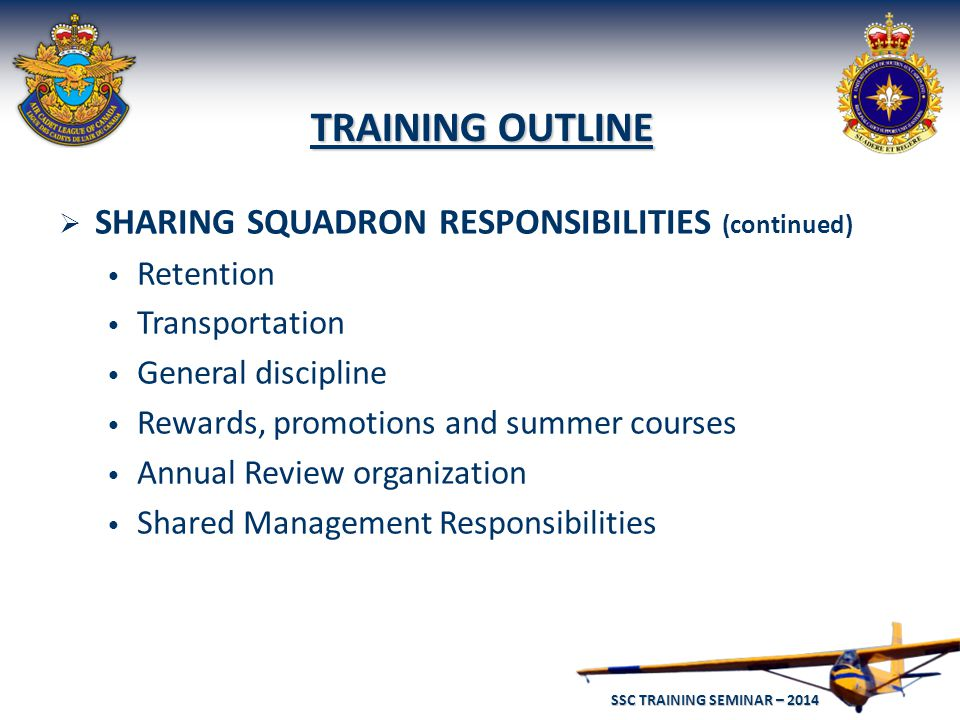 SSC TRAINING SEMINAR – 2014 56 RESPONSIBILITIES OF THE LEAGUE AND THE CANADIAN FORCES  Making recommendations to the Chief of the Defence staff for the formation, organization or disbandment of Air Cadet squadrons.
