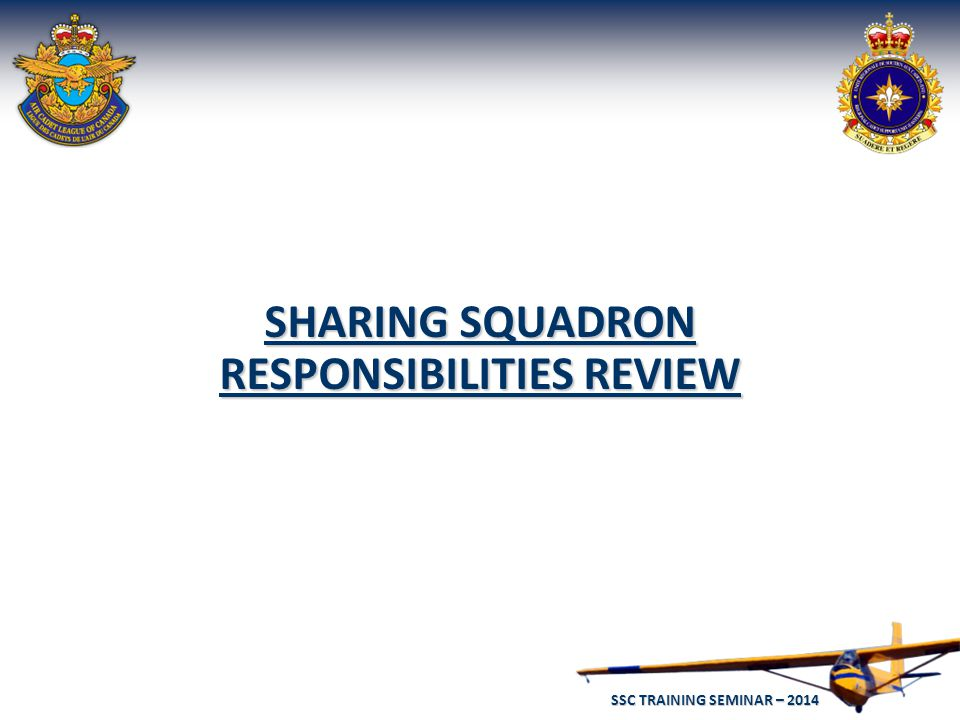 SSC TRAINING SEMINAR – 2014 55 SHARING SQUADRON RESPONSIBILITIES REVIEW