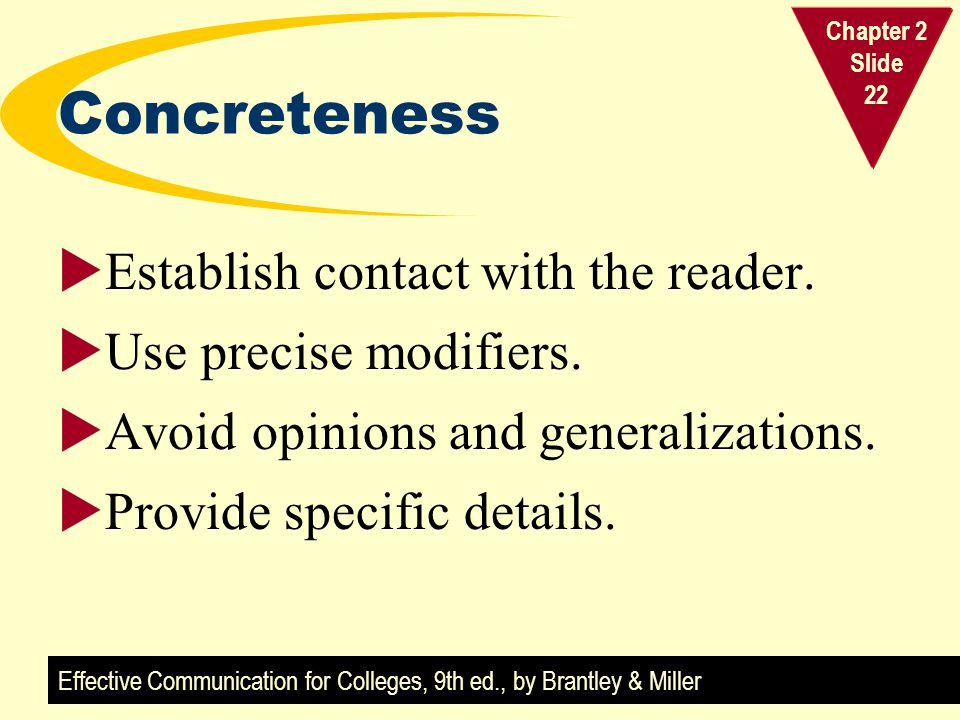 Effective Communication for Colleges, 9th ed., by Brantley & Miller Chapter 2 Slide 22 Concreteness  Establish contact with the reader.