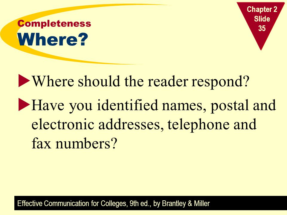 Effective Communication for Colleges, 9th ed., by Brantley & Miller Chapter 2 Slide 35 Completeness Where.