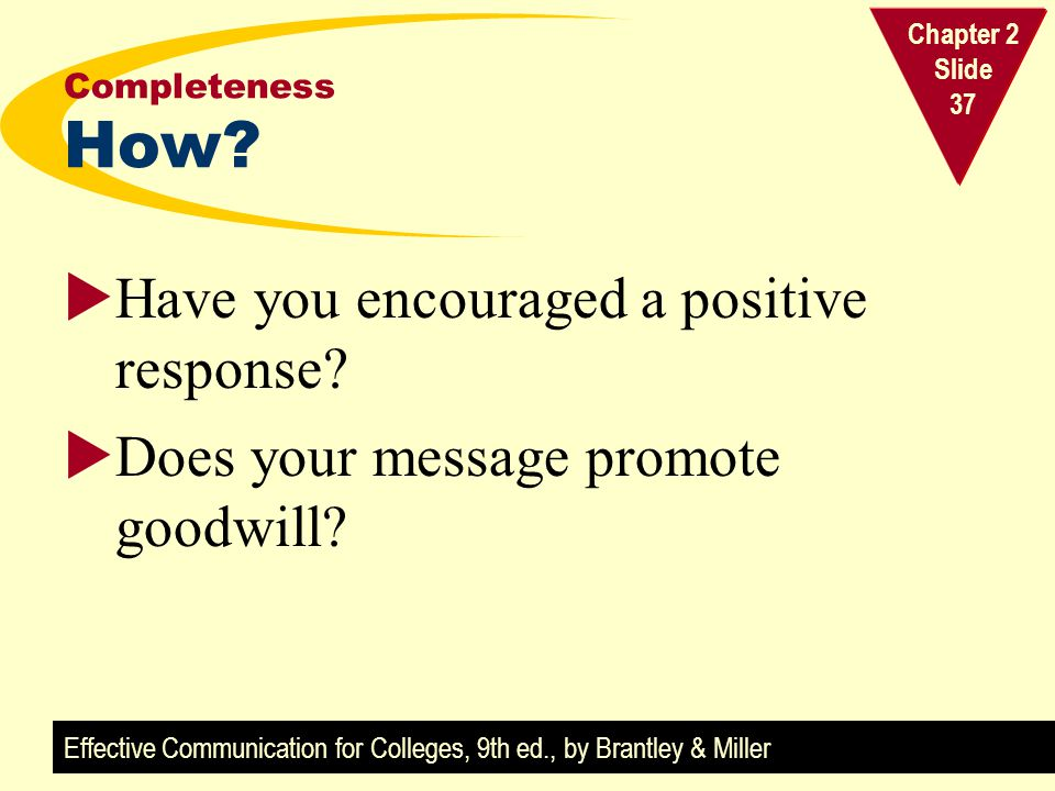 Effective Communication for Colleges, 9th ed., by Brantley & Miller Chapter 2 Slide 37 Completeness How.