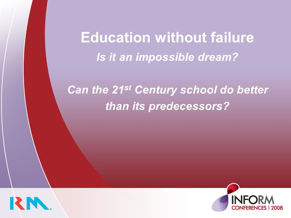 Education without failure Is it an impossible dream.