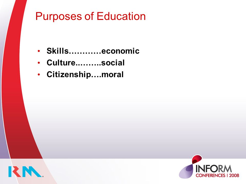 Purposes of Education Skills…………economic Culture..……..social Citizenship….moral