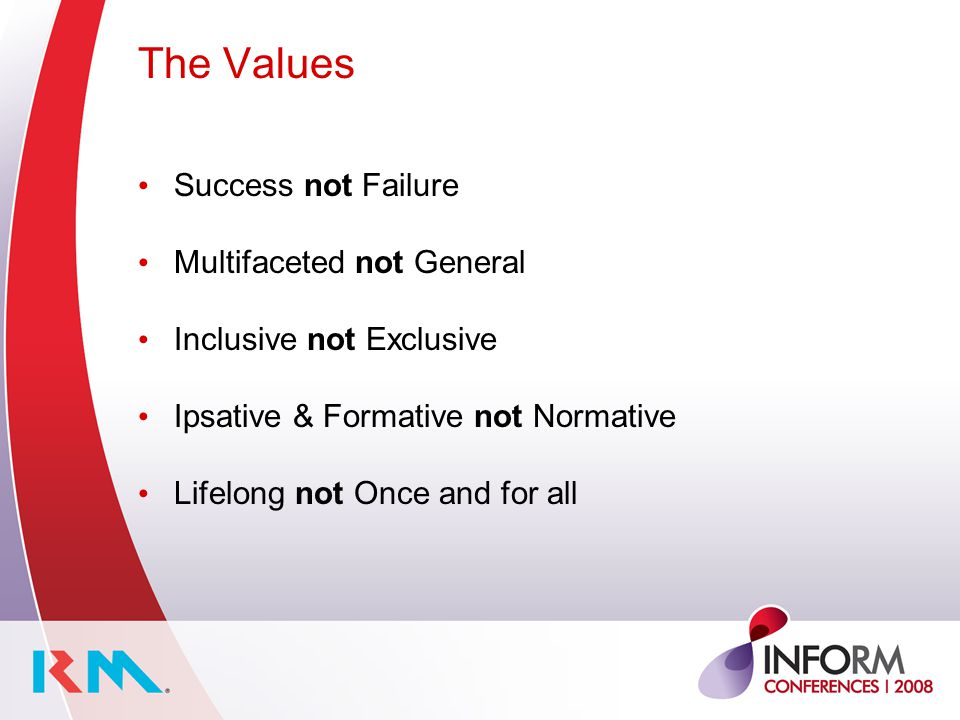 The Values Success not Failure Multifaceted not General Inclusive not Exclusive Ipsative & Formative not Normative Lifelong not Once and for all