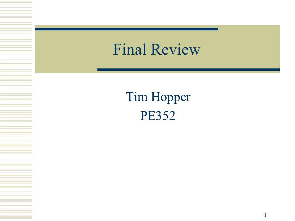1 Final Review Tim Hopper PE352