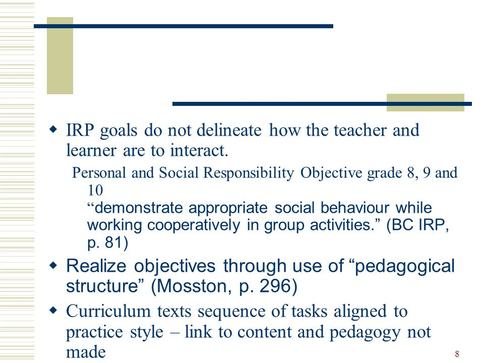 8  IRP goals do not delineate how the teacher and learner are to interact.