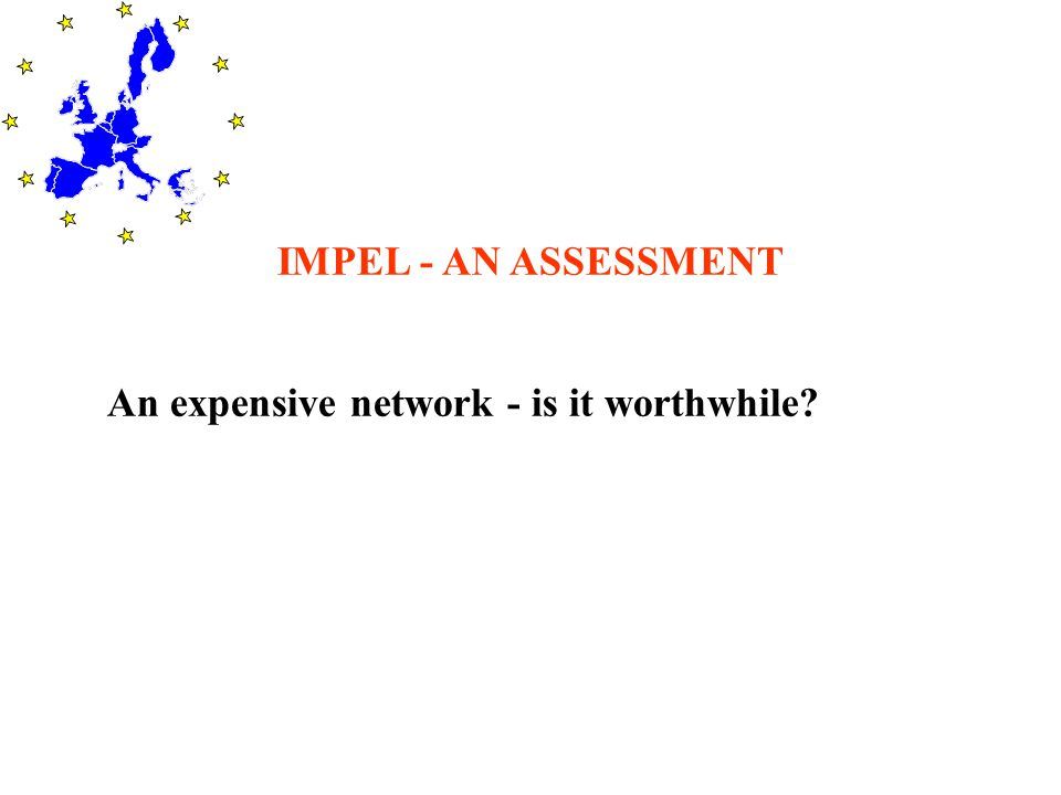 IMPEL - AN ASSESSMENT An expensive network - is it worthwhile?
