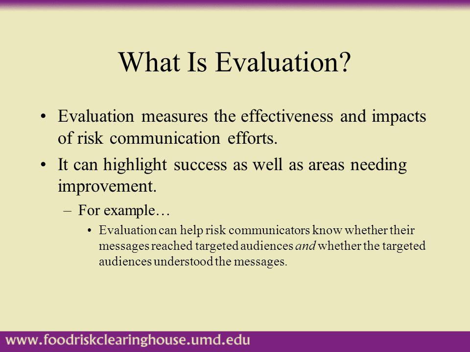 Stages of Evaluation There are five stages of evaluation (Grunig & Hunt, 1984), which resemble stages in any formal research project: –Specify objectives –Determine methods of measurement –Collect and analyze data –Report results to decision makers –Apply results to decisions