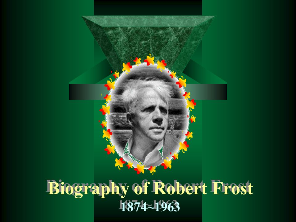 Biography of Robert Frost 1874~1963