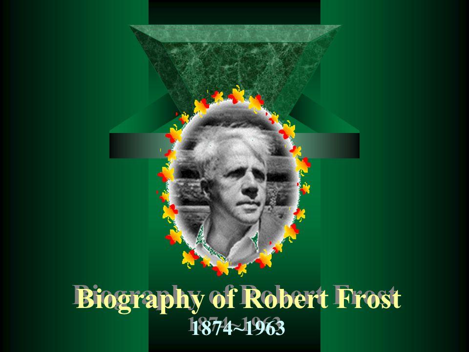 Robert Lee Frost, b.San Francisco, Mar. 26, 1874, d.